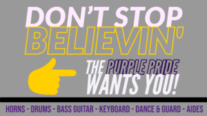 ​Don't Stop Believin' because the Purple Pride Band of ACHS has a place for YOU. They will welcome you with Open Arms - Anyway You Want It.